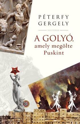 PÉTERFY GERGELY - A golyó, amely megölte Puskint - ÜKH 2019
