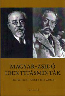 Dénes Iván Zoltán - Magyar-zsidó identitásminták [antikvár]