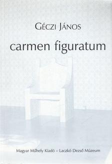 GÉCZI JÁNOS - carmen figuratum [antikvár]
