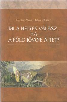 Norman Myers, Julian L. Simon - Mi a helyes válasz, ha a Föld jövője a tét? [antikvár]