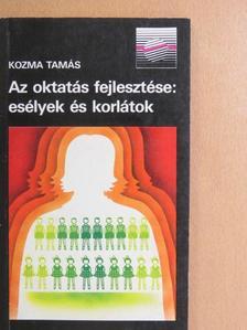Kozma Tamás - Az oktatás fejlesztése: esélyek és korlátok [antikvár]