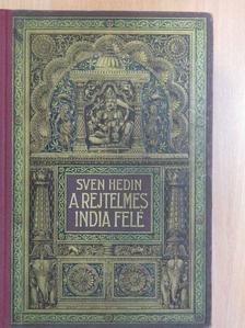 Sven Hedin - A rejtelmes India felé I. [antikvár]