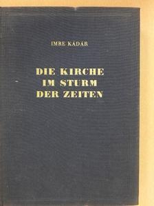 Imre Kádár - Die Kirche im Sturm der Zeiten [antikvár]