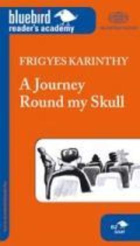 Karinthy Frigyes - A Journey Round my Skull Utazás a koponyám körül B2 szint