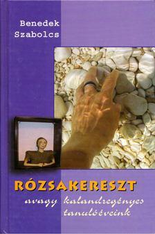 Benedek Szabolcs - Rózsakereszt avagy kalandregényes tanulóéveink [antikvár]