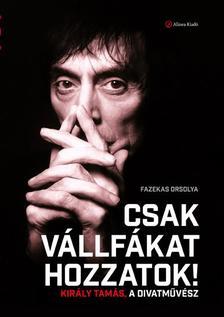 Fazekas Orsolya - Fazekas Orsolya: Csak vállfákat hozzatok! Király Tamás, a divatművész