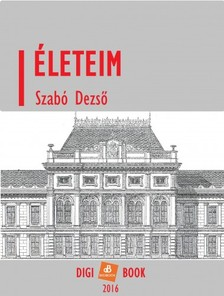 SZABÓ DEZSŐ - Életeim [eKönyv: epub, mobi]