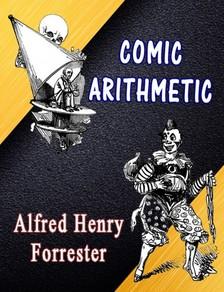 Forrester Alfred Henry - Comic Arithmetic [eKönyv: epub, mobi]