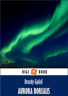 DROZDY GYŐZŐ - Aurora borealis [eKönyv: epub, mobi]