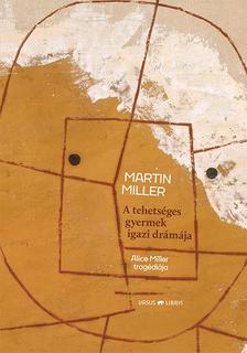 Martin Miller - A tehetséges gyermek igazi drámája -    Alice Miller tragédiája