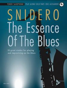 SNIDERO - THE ESSENCE OF THE BLUES. 10 GREAT ETUDES FOR POLAYING AND IMPROVISING ON THE BLUES. TENOR SAXOPHONE