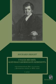 RICHARD BRIGHT - UTAZÁS BÉCSBŐL ALSÓ-MAGYARORSZÁGON KERESZTÜL