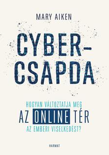 Mary Aiken - Cybercsapda - Hogyan változtatja meg az online tér az emberi viselkedést?
