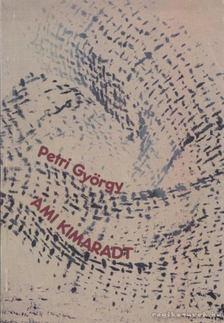 Petri György - Ami kimaradt [antikvár]