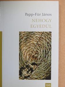 Papp-Für János - Nehogy egyedül [antikvár]