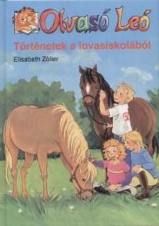 Elizabeth Zöller - TÖRTÉNETEK A LOVASISKOLÁBÓL -OLVASÓ LEÓ SOROZAT-