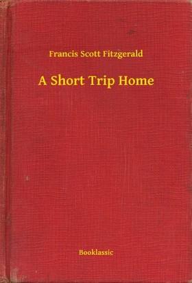 F. Scott Fitzgerald - A Short Trip Home
