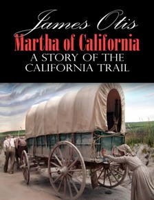 Otis James - Martha of California; A Story of the California Trail [eKönyv: epub, mobi]