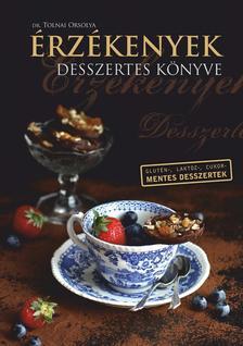 Dr. Tolnai Orsolya - Érzékenyek desszertes könyve Glutén-, laktóz- és cukormentes desszertek