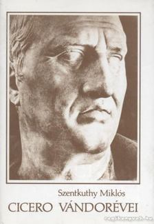 Szentkuthy Miklós - Cicero vándorévei [antikvár]