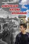 Laskai-Varga Botond - A névtelen katona nyomában
