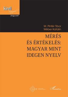 M. Pintér Tibor-Wéber Katalin - Mérés és értékelés: magyar mint idegen nyelv