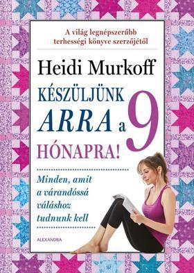 Heidi Murkoff - Készüljünk arra a 9 hónapra!