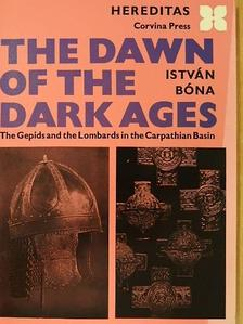 Bóna István - The Dawn of the Dark Ages [antikvár]