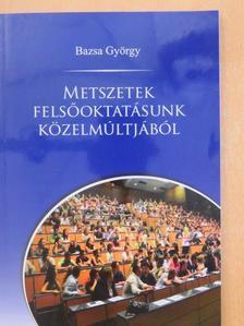 Bazsa György - Metszetek felsőoktatásunk közelmúltjából [antikvár]