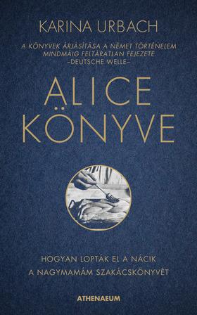 Karina Urbach - Alice könyve - Hogyan lopták el a nácik a nagymamám szakácskönyvét [eKönyv: epub, mobi]