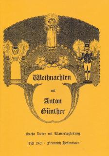 WEIHNACHTEN MIT ANTON GÜNTHER, SECHS LIEDER MIT KLAVIERBEGLEITUNG