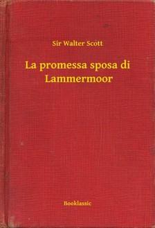 Sir Walter Scott - La promessa sposa di  Lammermoor [eKönyv: epub, mobi]