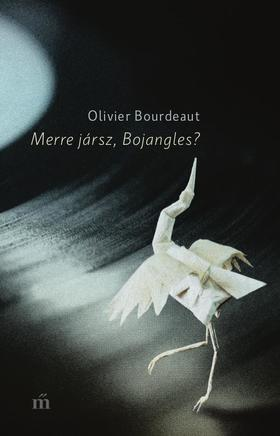Bourdeaut Olivier - Merre jársz, Bojangles?