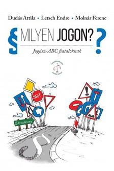 Molnár Ferenc Dudás Attila, Letsch Endre, - Milyen jogon? Jogász-ABC fiataloknak [eKönyv: epub, mobi]