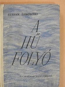 Stefan Zeromski - A hű folyó [antikvár]
