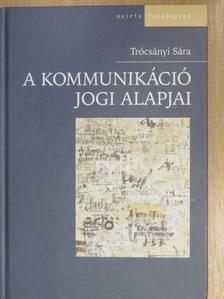 Trócsányi Sára - A kommunikáció jogi alapjai [antikvár]
