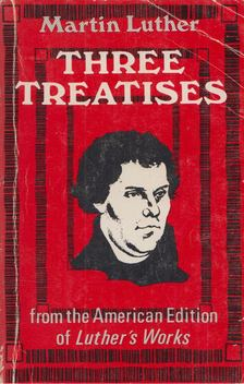 Martin Luther - Three Treatises [antikvár]