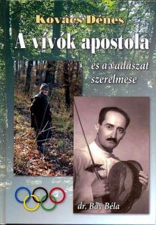 Kovács Dénes - A vívók apostola és a vadászat szerelmese