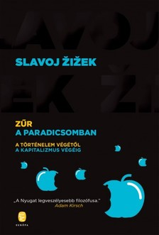 Slavoj Zizek - Zűr a Paradicsomban - A történelem végétől a kapitalizmus végéig [eKönyv: epub, mobi]