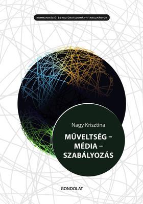 Nagy Krisztina - MŰVELTSÉG - MÉDIA - SZABÁLYOZÁS. A médiaműveltség médiapolitikai jelentősége és szabályozási keretei