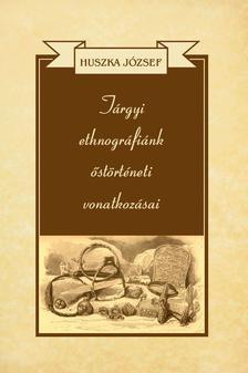 Huszka József - Tárgyi ethnográfiánk őstörténeti vonatkozásai