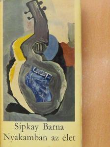 Sipkay Barna - Nyakamban az élet [antikvár]