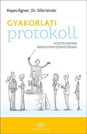 Kepes Ágnes, Dr. Sille István - Gyakorlati protokollhoszteszeknek, rendezvényszervezőknek
