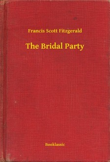 F. Scott Fitzgerald - The Bridal Party [eKönyv: epub, mobi]