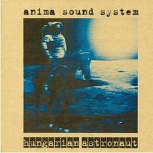 Anima Sound System - Hungarian astronaut (20th anniversary)