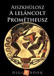 Aiszkhülosz - A leláncolt Prométheusz [eKönyv: epub, mobi]