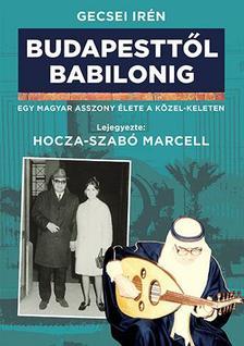 Gecsei Irén - Budapesttől Babilonig