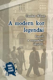 Czes³aw Mi³osz - A modern kor legendái. Esszék a megszállás idejéből