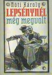 Nóti Károly - Lepsénynél még megvolt [antikvár]