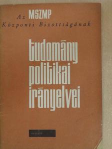 Aczél György - Az MSZMP Központi Bizottságának tudománypolitikai irányelvei [antikvár]